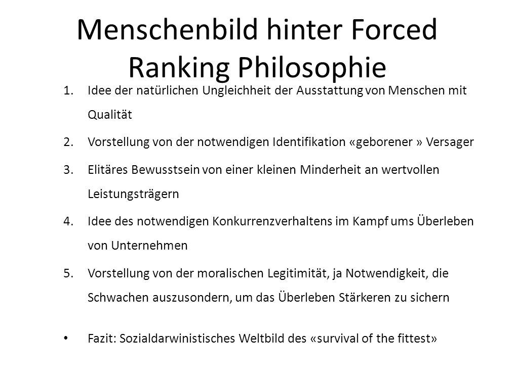 Menschenbild hinter Forced Ranking Philosophie 1.Idee der natürlichen Ungleichheit der Ausstattung von Menschen mit Qualität 2.Vorstellung von der not