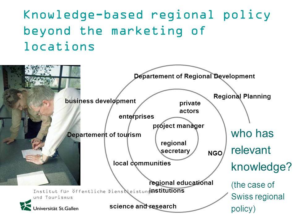 Institut für Öffentliche Dienstleistungen und Tourismus Knowledge-based regional policy beyond the marketing of locations regional secretary project m