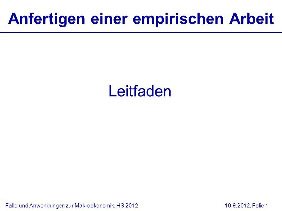 Fälle und Anwendungen zur Makroökonomik, HS 2012 10.9.2012, Folie 1 Anfertigen einer empirischen Arbeit Leitfaden