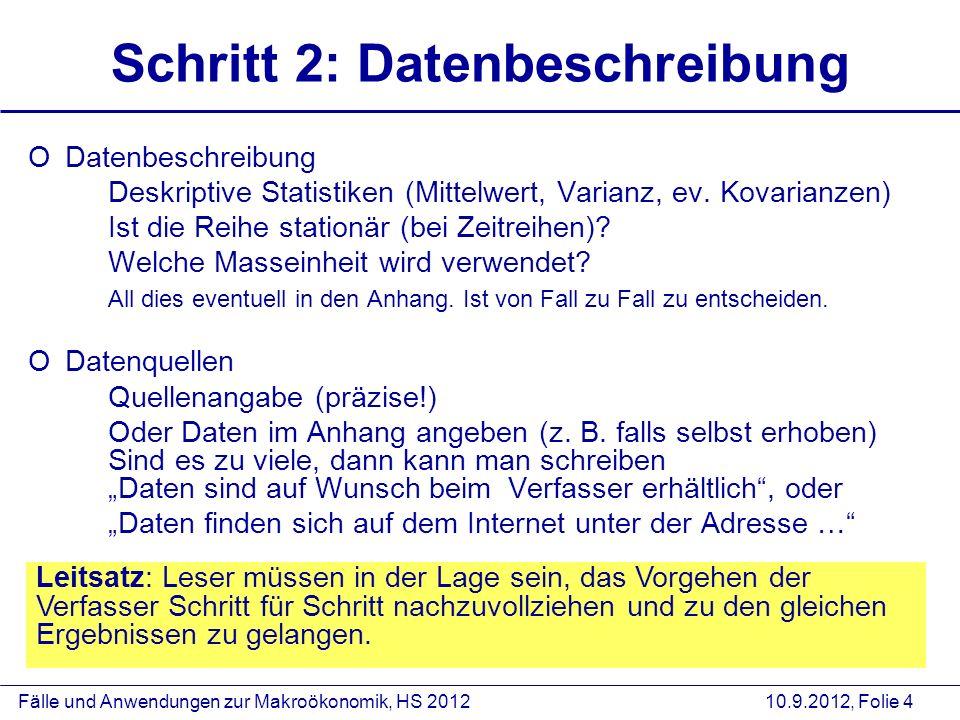 Fälle und Anwendungen zur Makroökonomik, HS 2012 10.9.2012, Folie 4 Schritt 2: Datenbeschreibung ODatenbeschreibung Deskriptive Statistiken (Mittelwert, Varianz, ev.