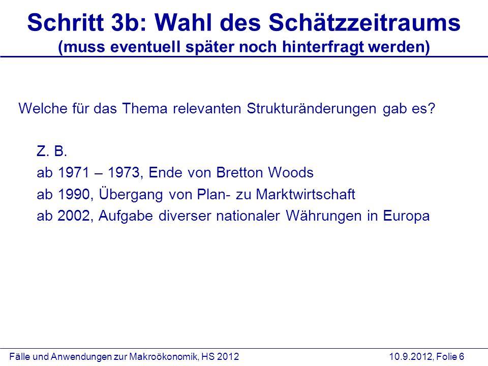 Fälle und Anwendungen zur Makroökonomik, HS 2012 10.9.2012, Folie 6 Schritt 3b: Wahl des Schätzzeitraums (muss eventuell später noch hinterfragt werde