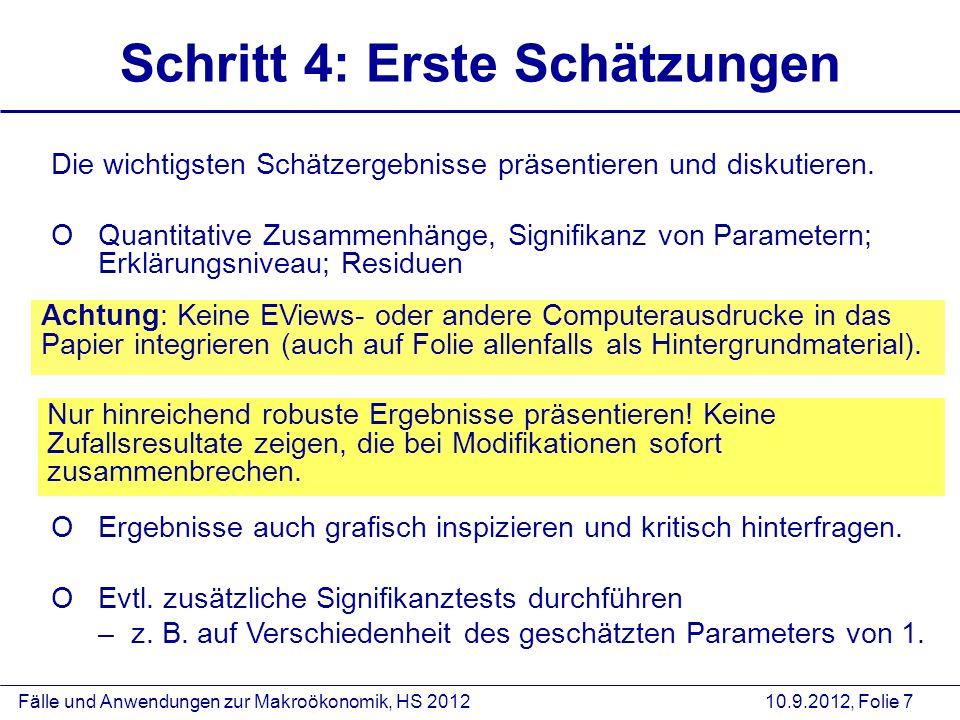 Fälle und Anwendungen zur Makroökonomik, HS 2012 10.9.2012, Folie 7 Schritt 4: Erste Schätzungen Nur hinreichend robuste Ergebnisse präsentieren! Kein