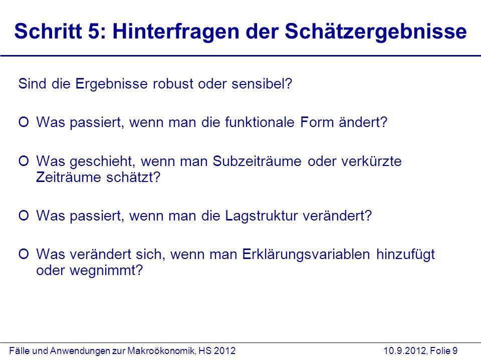 Fälle und Anwendungen zur Makroökonomik, HS 2012 10.9.2012, Folie 9 Schritt 5: Hinterfragen der Schätzergebnisse Sind die Ergebnisse robust oder sensi