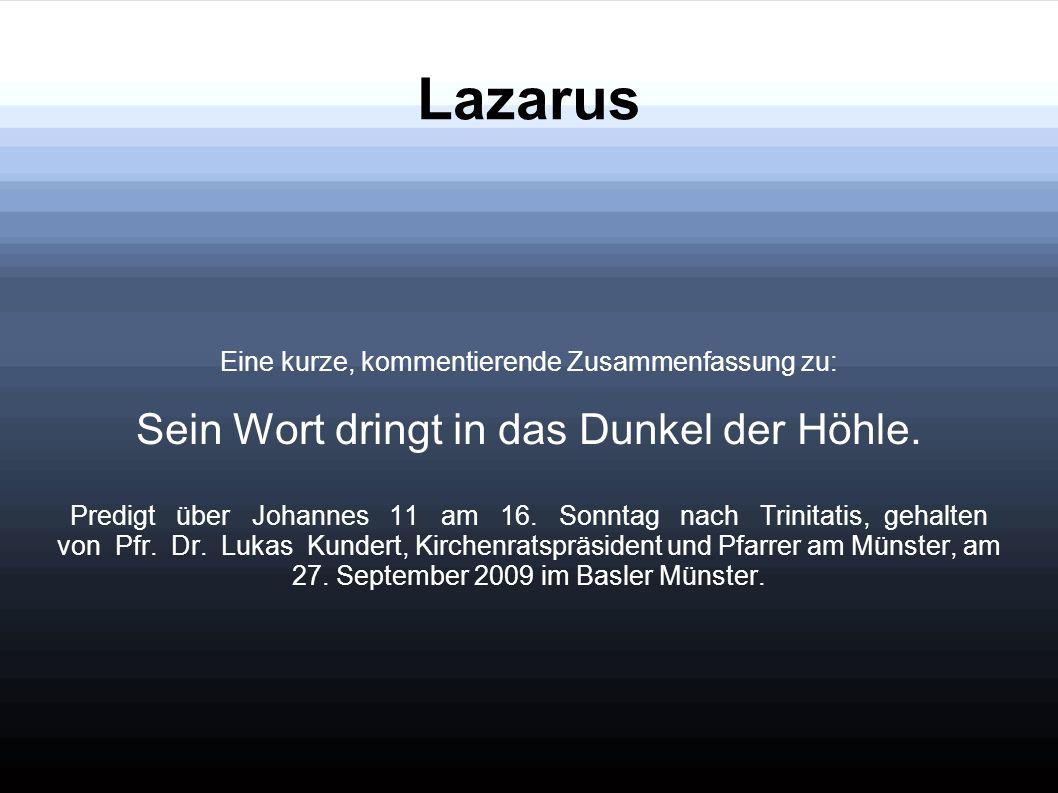 Lazarus Eine kurze, kommentierende Zusammenfassung zu: Sein Wort dringt in das Dunkel der Höhle.