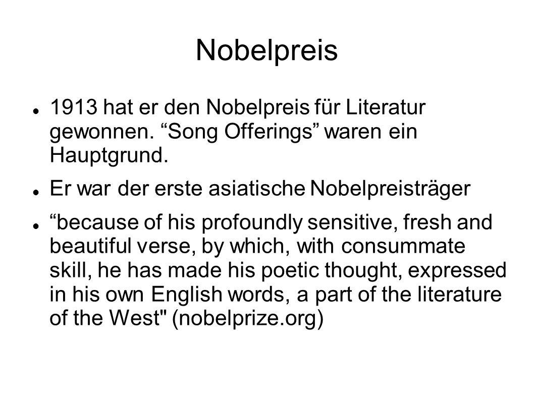 Nobelpreis 1913 hat er den Nobelpreis für Literatur gewonnen. Song Offerings waren ein Hauptgrund. Er war der erste asiatische Nobelpreisträger becaus