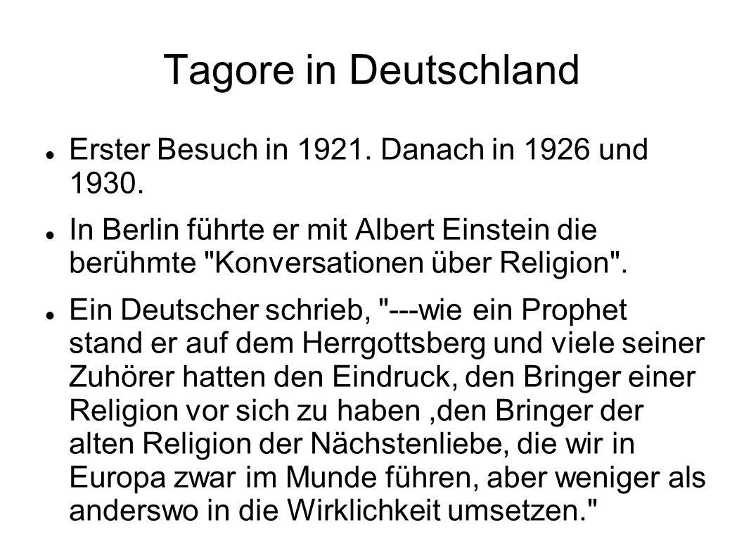 Tagore in Deutschland Erster Besuch in 1921. Danach in 1926 und 1930. In Berlin führte er mit Albert Einstein die berühmte