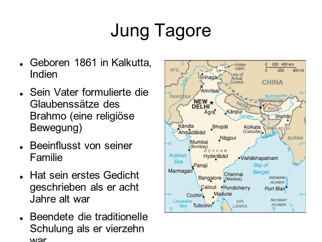 Jung Tagore Geboren 1861 in Kalkutta, Indien Sein Vater formulierte die Glaubenssätze des Brahmo (eine religiöse Bewegung) Beeinflusst von seiner Fami