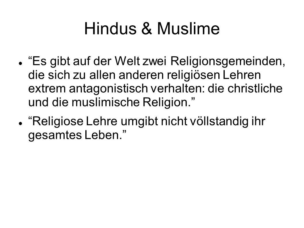 Hindus & Muslime Es gibt auf der Welt zwei Religionsgemeinden, die sich zu allen anderen religiösen Lehren extrem antagonistisch verhalten: die christ