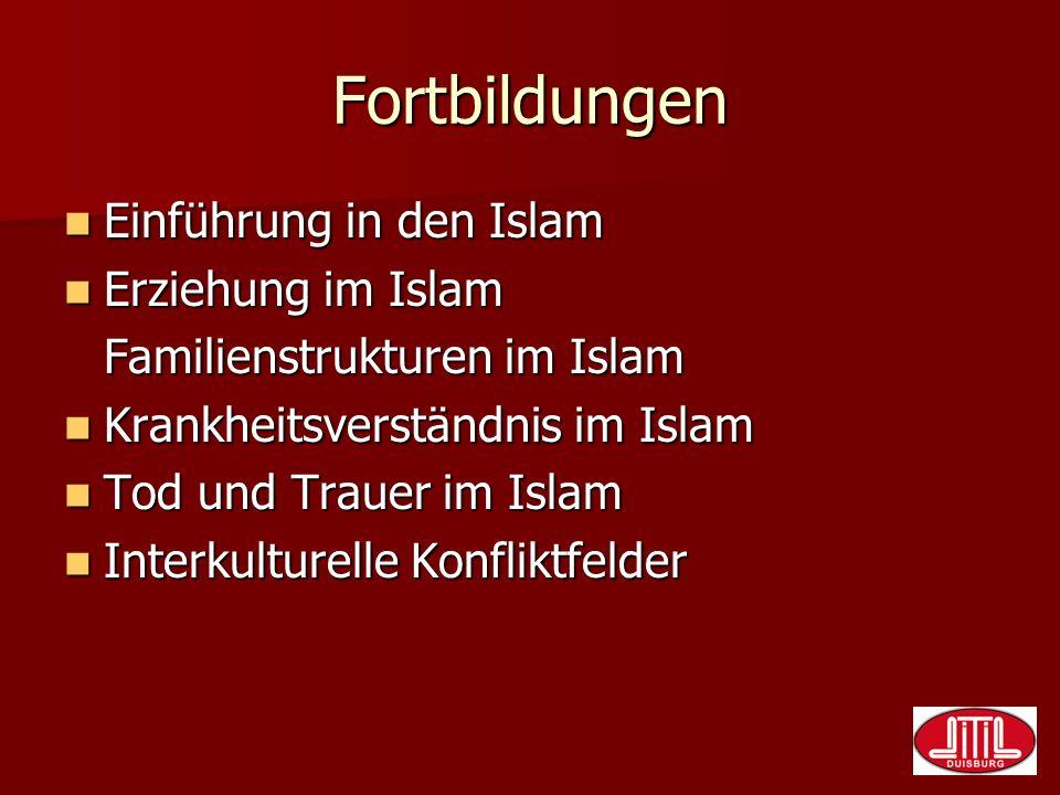 Fortbildungen Einführung in den Islam Einführung in den Islam Erziehung im Islam Erziehung im Islam Familienstrukturen im Islam Krankheitsverständnis