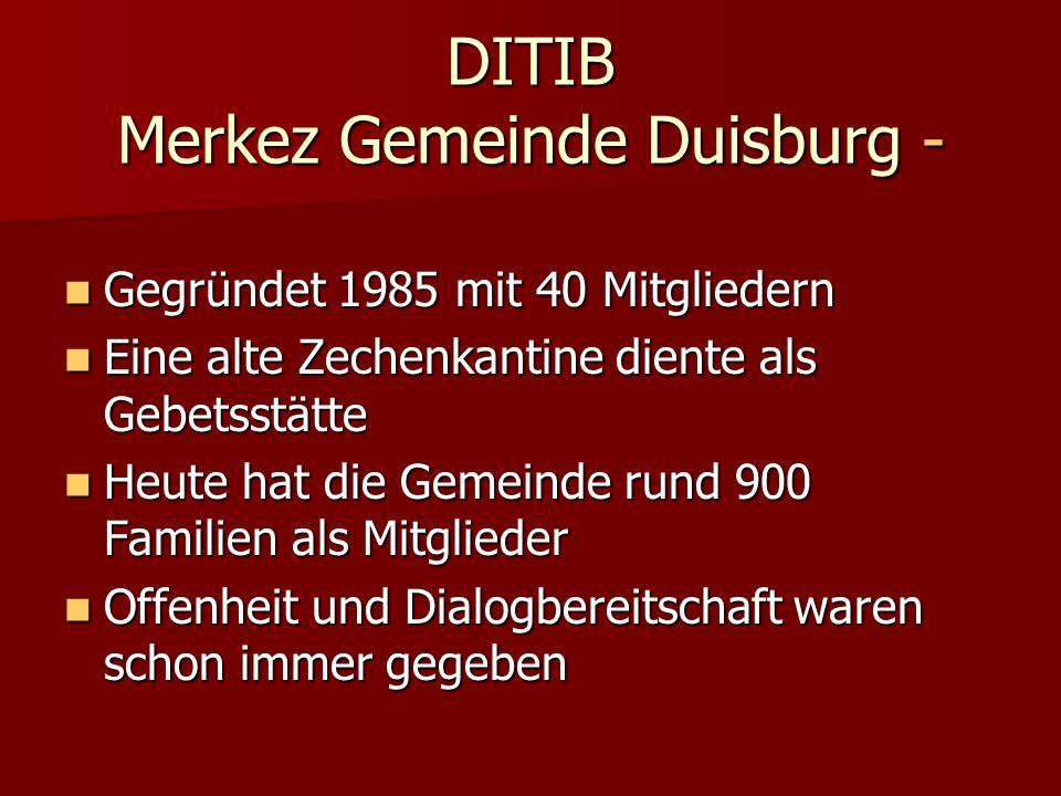 DITIB Merkez Gemeinde Duisburg - Gegründet 1985 mit 40 Mitgliedern Gegründet 1985 mit 40 Mitgliedern Eine alte Zechenkantine diente als Gebetsstätte E
