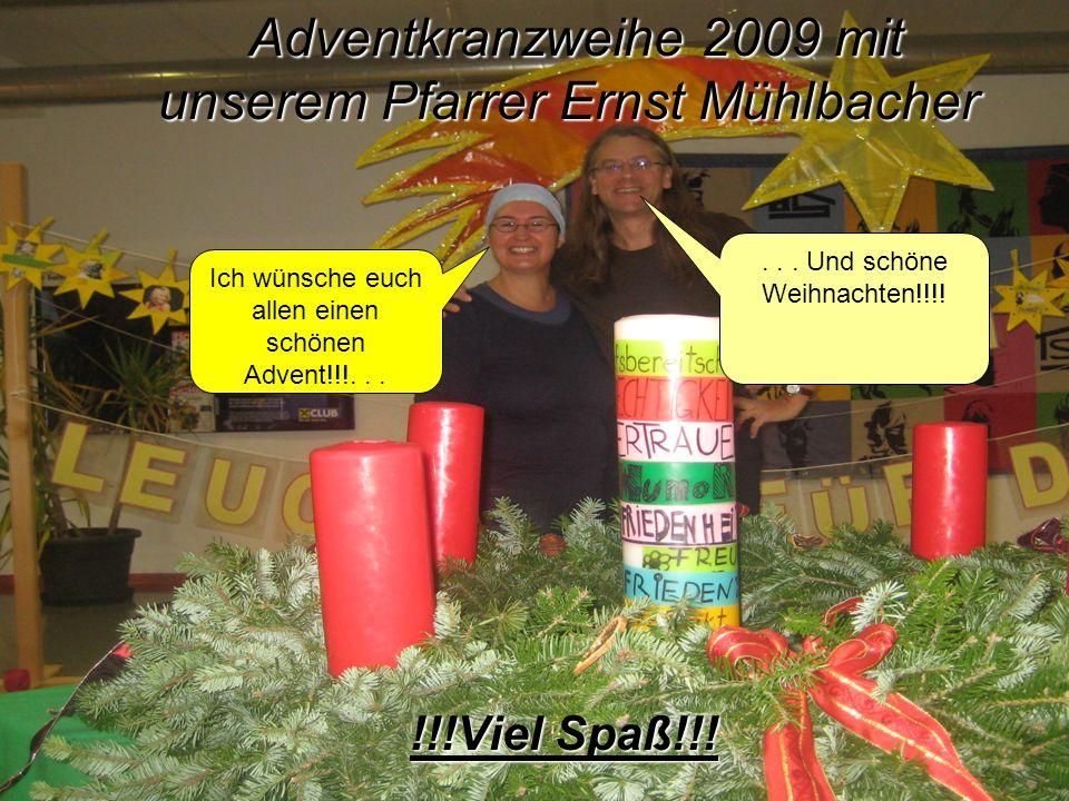 Adventkranzweihe 2009 mit unserem Pfarrer Ernst Mühlbacher Adventkranzweihe 2009 mit unserem Pfarrer Ernst Mühlbacher !!!Viel Spaß!!! Ich wünsche euch