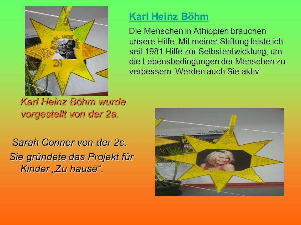 Karl Heinz Böhm wurde vorgestellt von der 2a. Karl Heinz Böhm wurde vorgestellt von der 2a. Sarah Conner von der 2c. Sarah Conner von der 2c. Sie grün