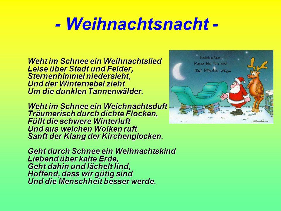- Weihnachtsnacht - Weht im Schnee ein Weihnachtslied Leise über Stadt und Felder, Sternenhimmel niedersieht, Und der Winternebel zieht Um die dunklen