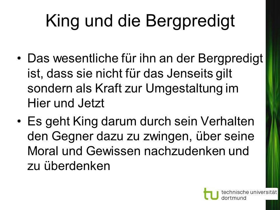 King und die Bergpredigt Das wesentliche für ihn an der Bergpredigt ist, dass sie nicht für das Jenseits gilt sondern als Kraft zur Umgestaltung im Hi