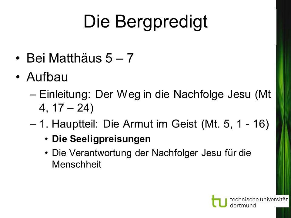 Bei Matthäus 5 – 7 Aufbau –Einleitung: Der Weg in die Nachfolge Jesu (Mt 4, 17 – 24) –1. Hauptteil: Die Armut im Geist (Mt. 5, 1 - 16) Die Seeligpreis