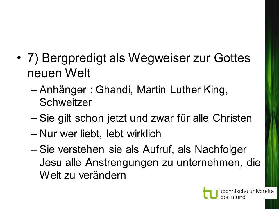 7) Bergpredigt als Wegweiser zur Gottes neuen Welt –Anhänger : Ghandi, Martin Luther King, Schweitzer –Sie gilt schon jetzt und zwar für alle Christen