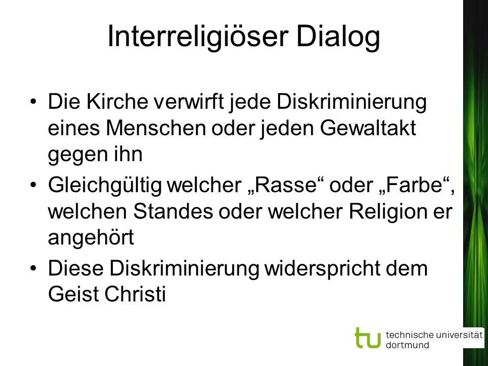 Interreligiöser Dialog Die Kirche verwirft jede Diskriminierung eines Menschen oder jeden Gewaltakt gegen ihn Gleichgültig welcher Rasse oder Farbe, w