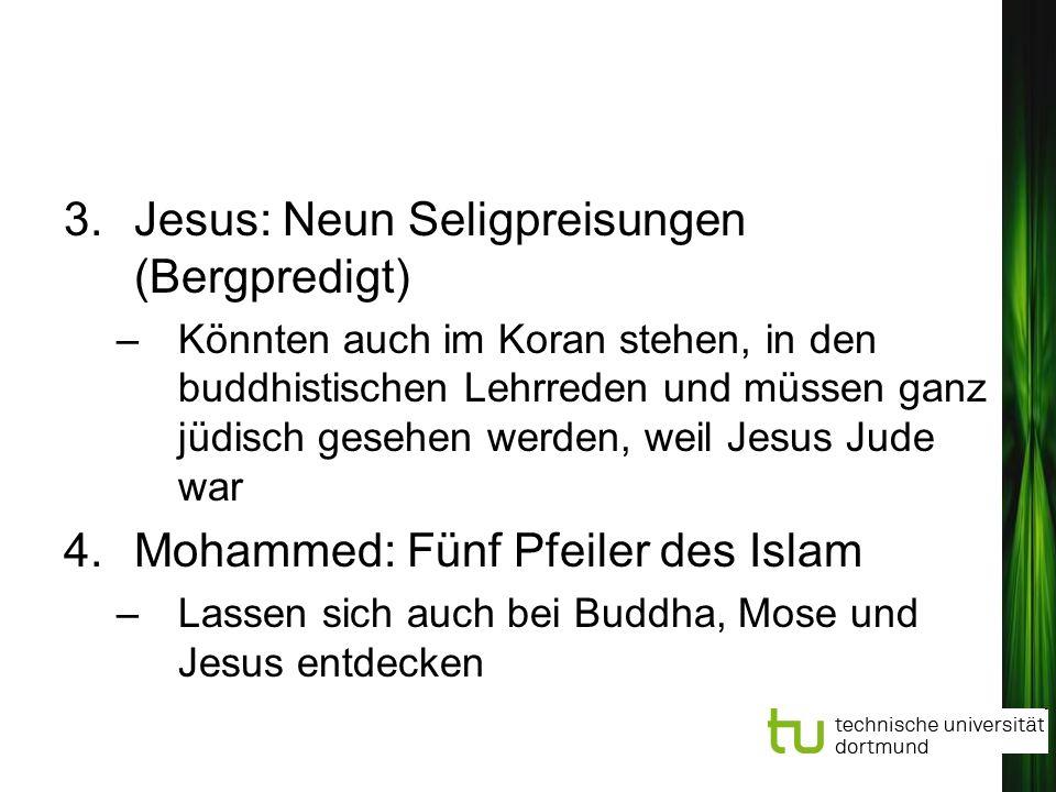 3.Jesus: Neun Seligpreisungen (Bergpredigt) –Könnten auch im Koran stehen, in den buddhistischen Lehrreden und müssen ganz jüdisch gesehen werden, wei