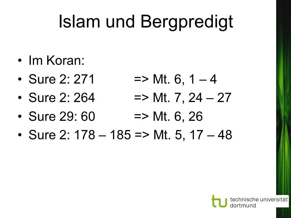 Islam und Bergpredigt Im Koran: Sure 2: 271 => Mt. 6, 1 – 4 Sure 2: 264 => Mt. 7, 24 – 27 Sure 29: 60 => Mt. 6, 26 Sure 2: 178 – 185 => Mt. 5, 17 – 48