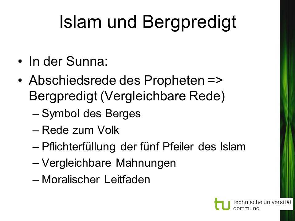 Islam und Bergpredigt In der Sunna: Abschiedsrede des Propheten => Bergpredigt (Vergleichbare Rede) –Symbol des Berges –Rede zum Volk –Pflichterfüllun