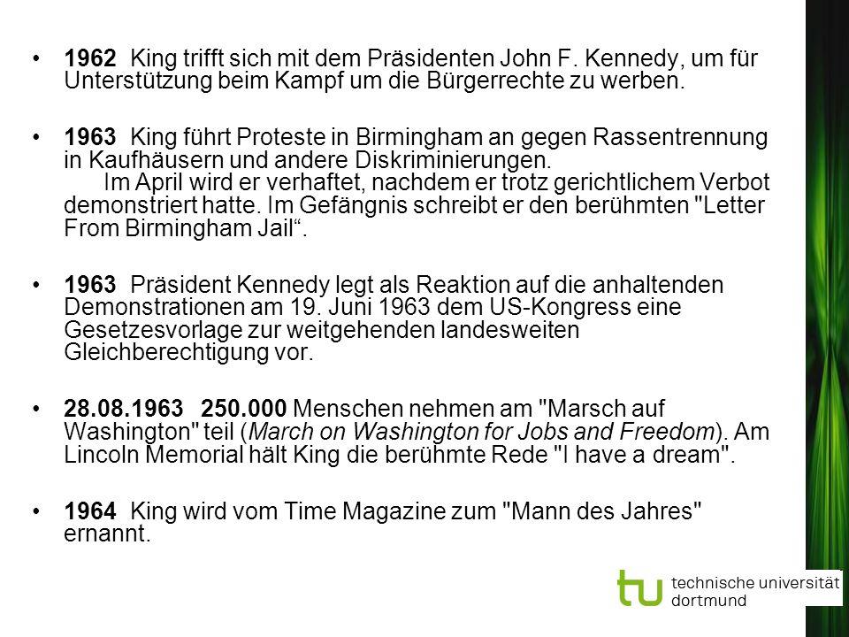 1962 King trifft sich mit dem Präsidenten John F. Kennedy, um für Unterstützung beim Kampf um die Bürgerrechte zu werben. 1963 King führt Proteste in
