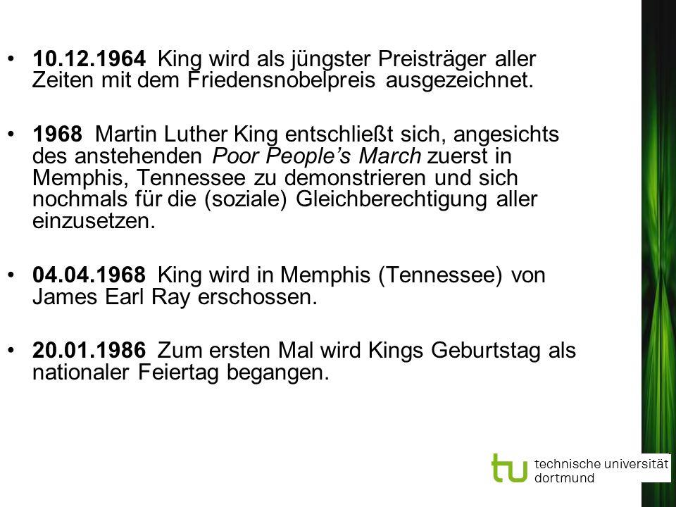 10.12.1964 King wird als jüngster Preisträger aller Zeiten mit dem Friedensnobelpreis ausgezeichnet. 1968 Martin Luther King entschließt sich, angesic
