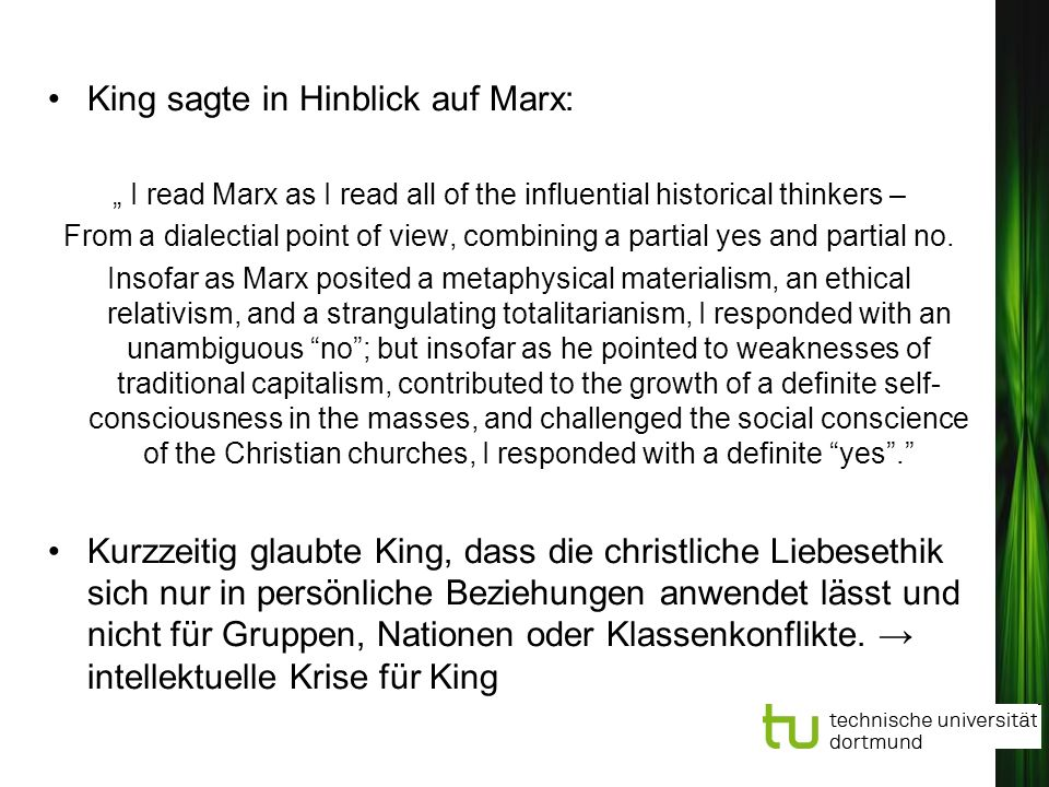 King sagte in Hinblick auf Marx: I read Marx as I read all of the influential historical thinkers – From a dialectial point of view, combining a parti