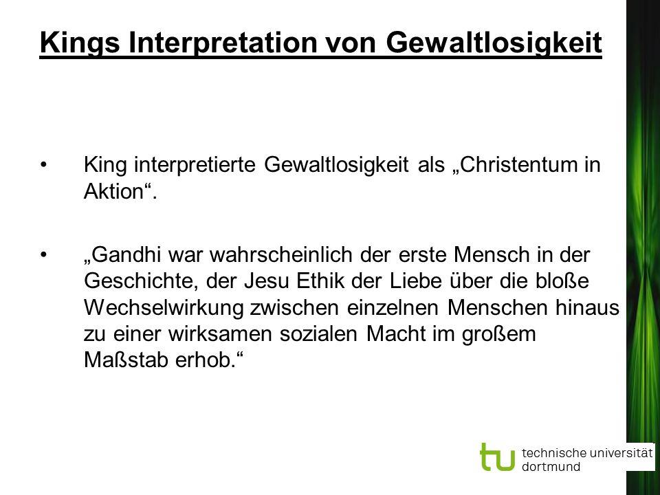 Kings Interpretation von Gewaltlosigkeit King interpretierte Gewaltlosigkeit als Christentum in Aktion. Gandhi war wahrscheinlich der erste Mensch in