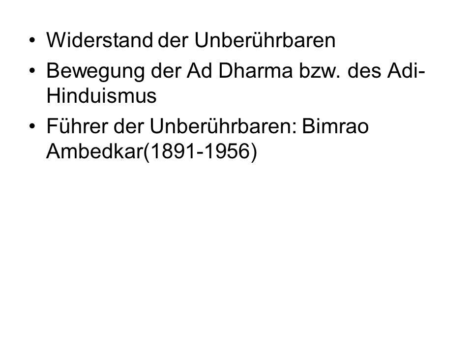 Widerstand der Unberührbaren Bewegung der Ad Dharma bzw. des Adi- Hinduismus Führer der Unberührbaren: Bimrao Ambedkar(1891-1956)