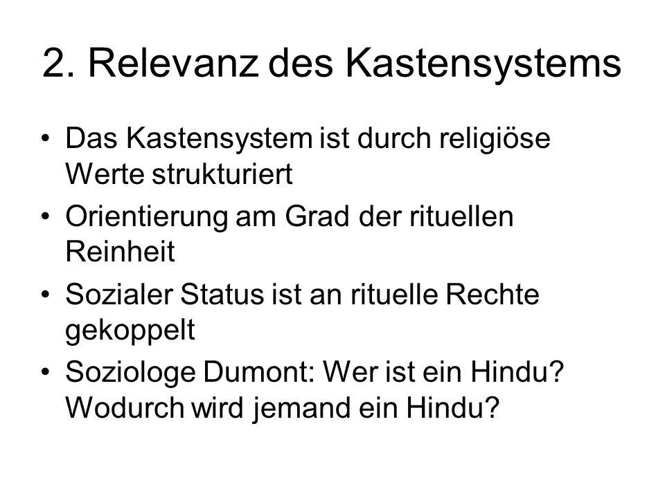 2. Relevanz des Kastensystems Das Kastensystem ist durch religiöse Werte strukturiert Orientierung am Grad der rituellen Reinheit Sozialer Status ist