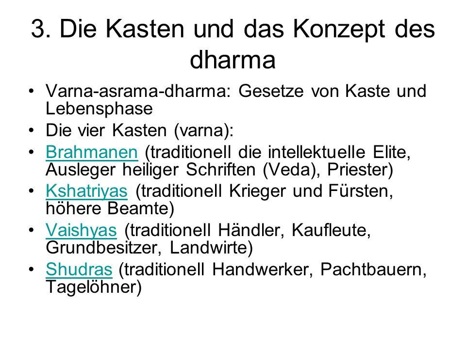 3. Die Kasten und das Konzept des dharma Varna-asrama-dharma: Gesetze von Kaste und Lebensphase Die vier Kasten (varna): Brahmanen (traditionell die i