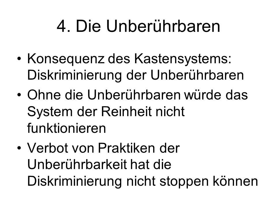 4. Die Unberührbaren Konsequenz des Kastensystems: Diskriminierung der Unberührbaren Ohne die Unberührbaren würde das System der Reinheit nicht funkti