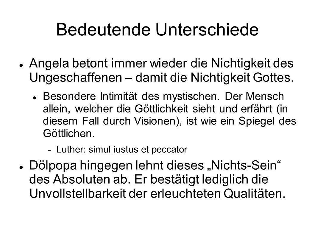 Bedeutende Unterschiede Angela betont immer wieder die Nichtigkeit des Ungeschaffenen – damit die Nichtigkeit Gottes. Besondere Intimität des mystisch