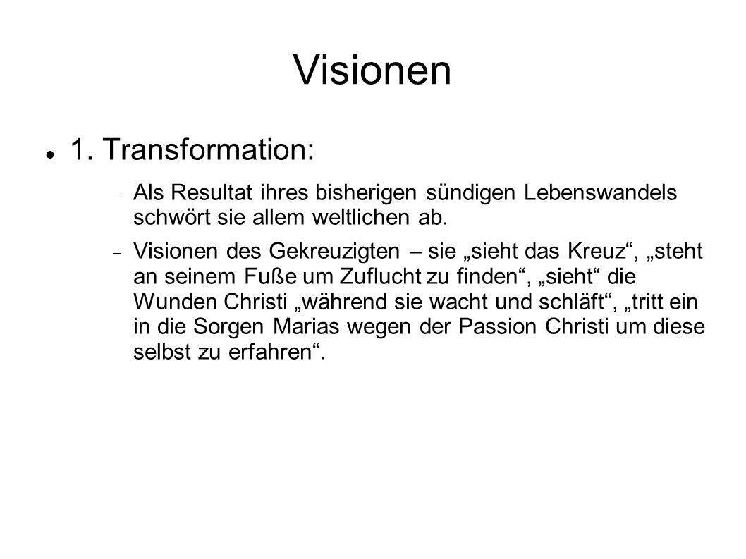 Visionen 1. Transformation: Als Resultat ihres bisherigen sündigen Lebenswandels schwört sie allem weltlichen ab. Visionen des Gekreuzigten – sie sieh