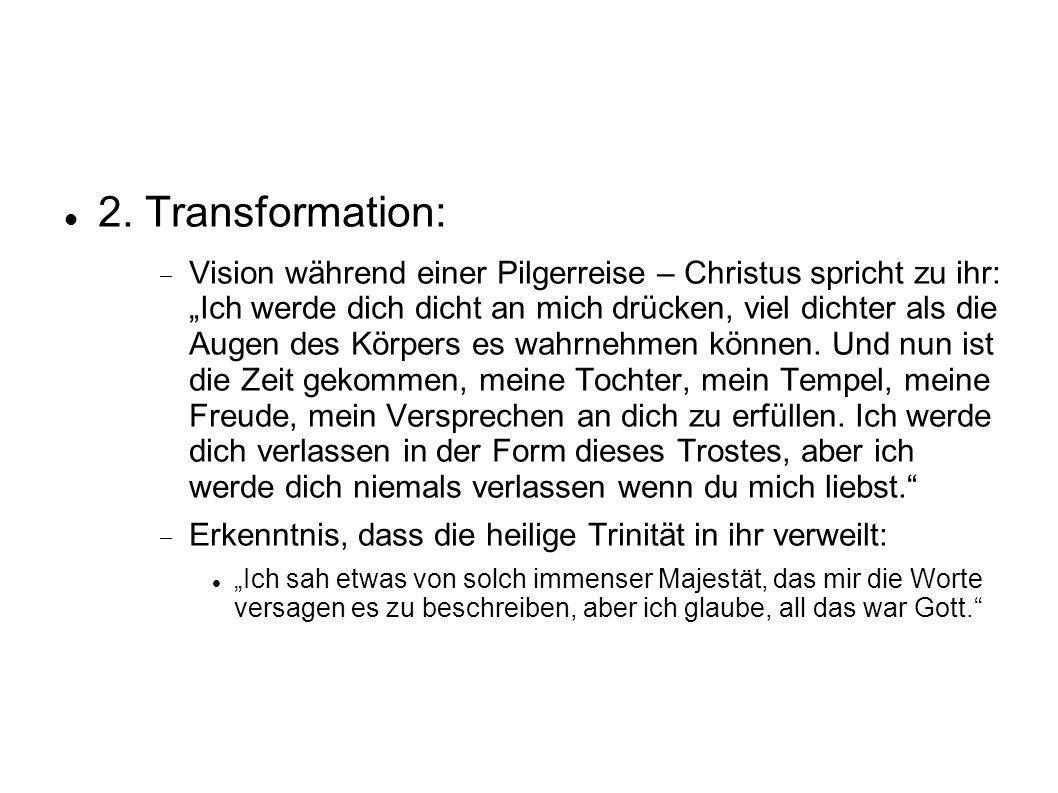 2. Transformation: Vision während einer Pilgerreise – Christus spricht zu ihr: Ich werde dich dicht an mich drücken, viel dichter als die Augen des Kö