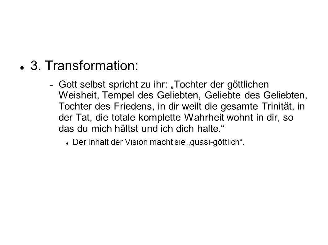 3. Transformation: Gott selbst spricht zu ihr: Tochter der göttlichen Weisheit, Tempel des Geliebten, Geliebte des Geliebten, Tochter des Friedens, in