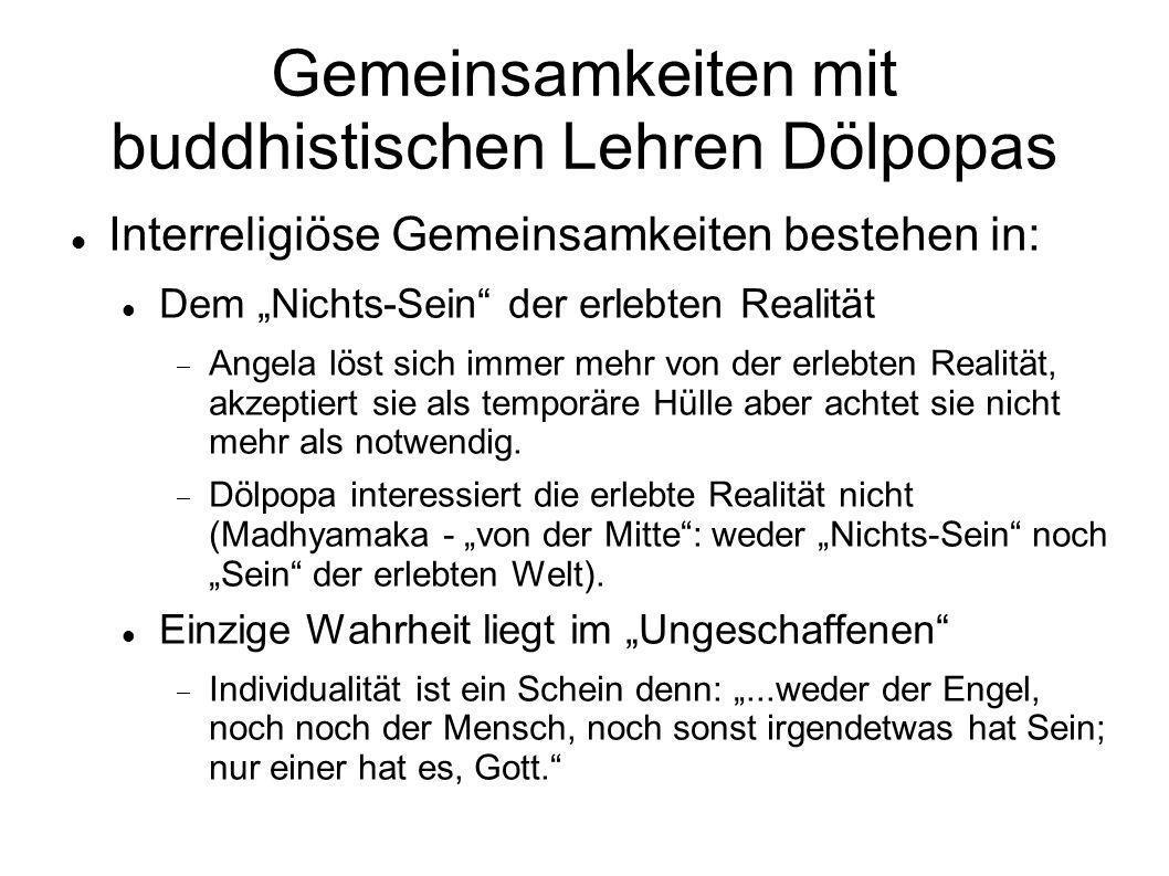 Gemeinsamkeiten mit buddhistischen Lehren Dölpopas Interreligiöse Gemeinsamkeiten bestehen in: Dem Nichts-Sein der erlebten Realität Angela löst sich
