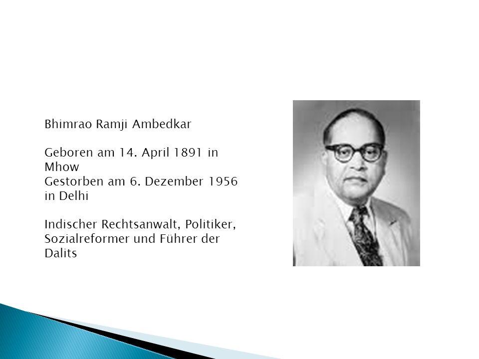 Bhimrao Ramji Ambedkar Geboren am 14.April 1891 in Mhow Gestorben am 6.