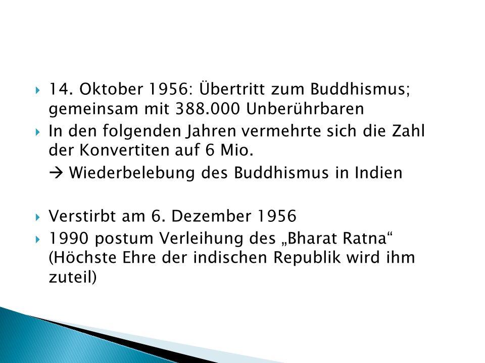 14. Oktober 1956: Übertritt zum Buddhismus; gemeinsam mit 388.000 Unberührbaren In den folgenden Jahren vermehrte sich die Zahl der Konvertiten auf 6