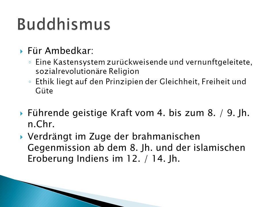 Für Ambedkar: Eine Kastensystem zurückweisende und vernunftgeleitete, sozialrevolutionäre Religion Ethik liegt auf den Prinzipien der Gleichheit, Freiheit und Güte Führende geistige Kraft vom 4.
