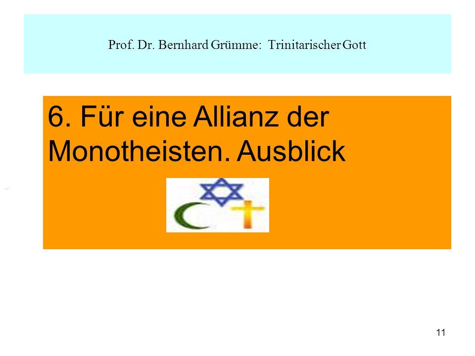 11 Prof. Dr. Bernhard Grümme: Trinitarischer Gott 6. Für eine Allianz der Monotheisten. Ausblick