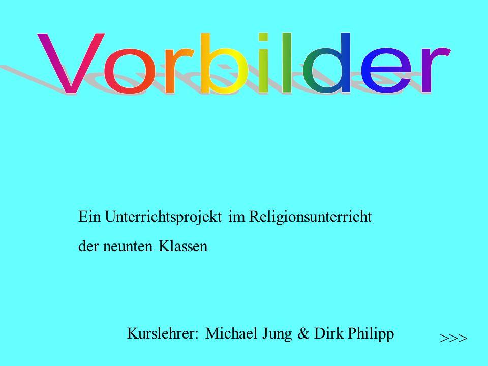 Ein Unterrichtsprojekt im Religionsunterricht der neunten Klassen Kurslehrer: Michael Jung & Dirk Philipp >>>