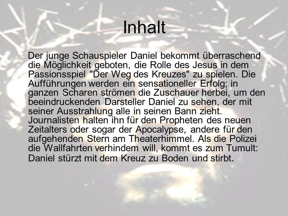 Inhalt Der junge Schauspieler Daniel bekommt überraschend die Möglichkeit geboten, die Rolle des Jesus in dem Passionsspiel