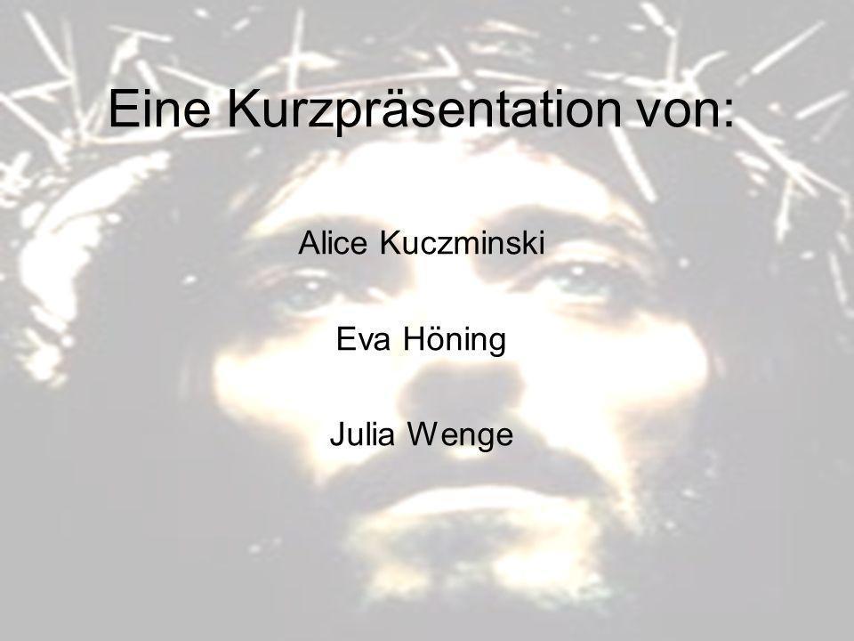 Eine Kurzpräsentation von: Alice Kuczminski Eva Höning Julia Wenge