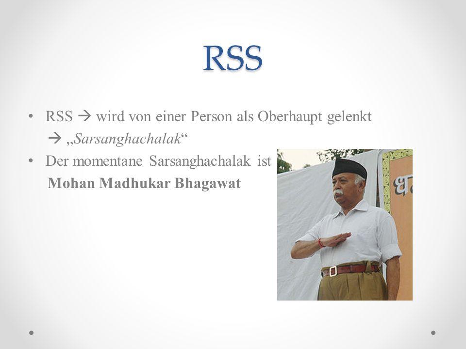 RSS RSS wird von einer Person als Oberhaupt gelenkt Sarsanghachalak Der momentane Sarsanghachalak ist Mohan Madhukar Bhagawat