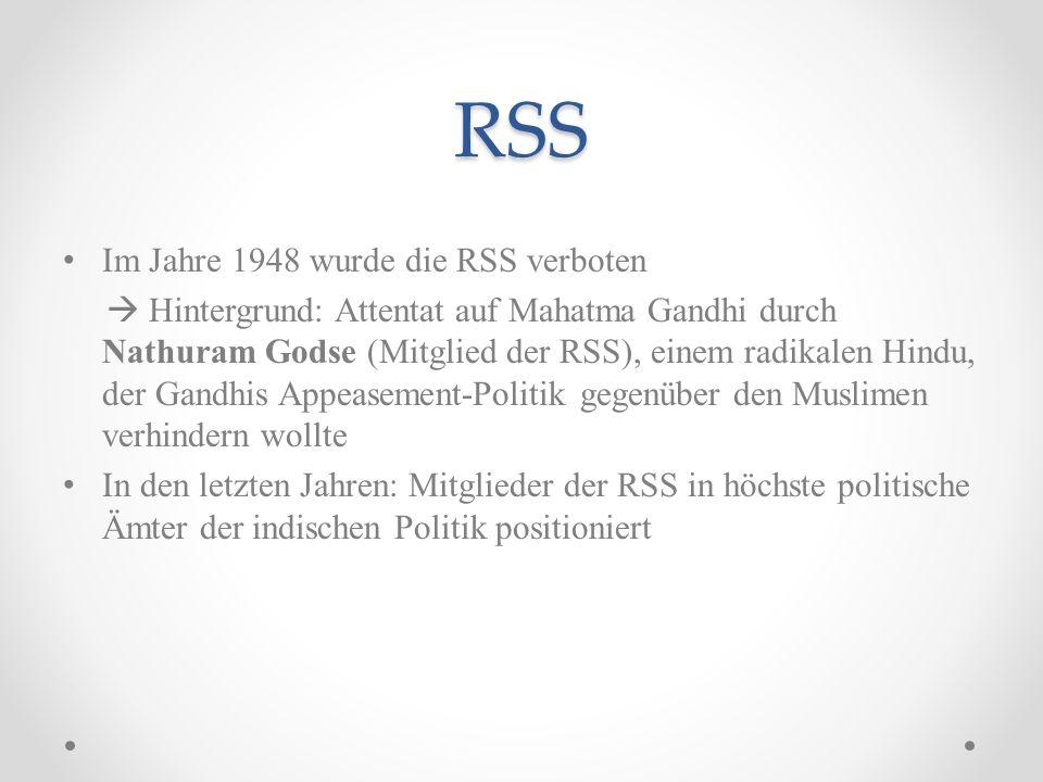 RSS Im Jahre 1948 wurde die RSS verboten Hintergrund: Attentat auf Mahatma Gandhi durch Nathuram Godse (Mitglied der RSS), einem radikalen Hindu, der