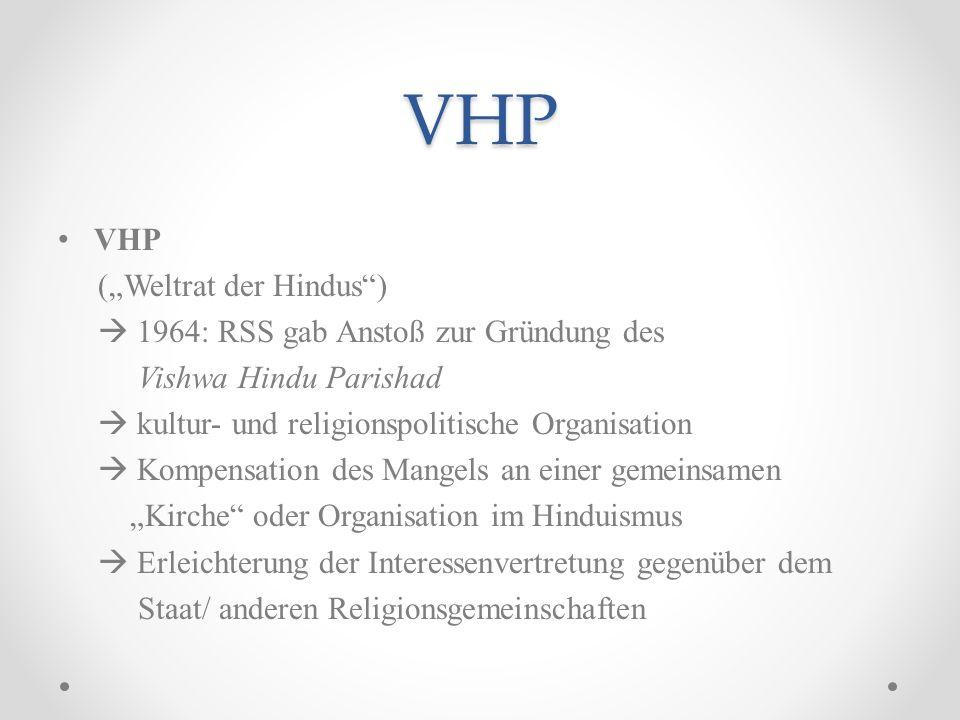 VHP VHP (Weltrat der Hindus) 1964: RSS gab Anstoß zur Gründung des Vishwa Hindu Parishad kultur- und religionspolitische Organisation Kompensation des