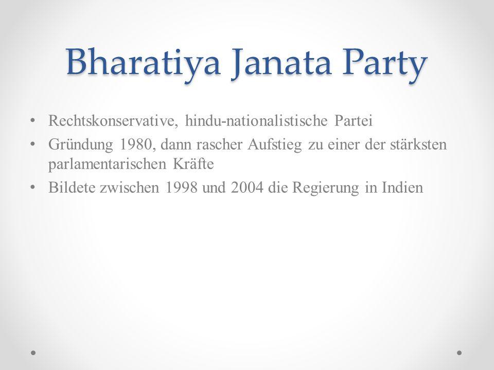 Bharatiya Janata Party Rechtskonservative, hindu-nationalistische Partei Gründung 1980, dann rascher Aufstieg zu einer der stärksten parlamentarischen