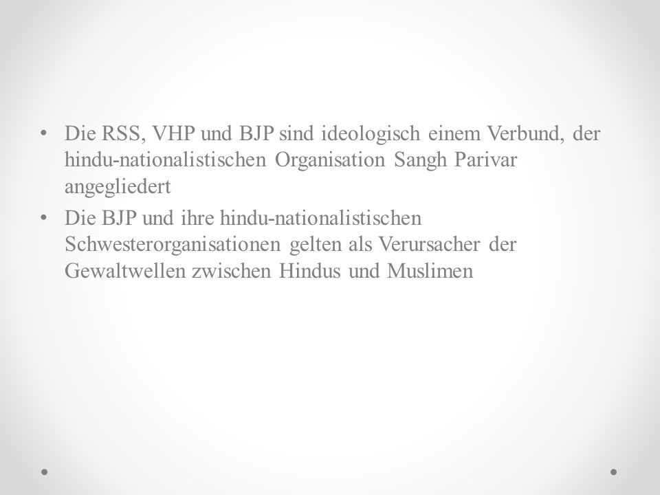 Die RSS, VHP und BJP sind ideologisch einem Verbund, der hindu-nationalistischen Organisation Sangh Parivar angegliedert Die BJP und ihre hindu-nation