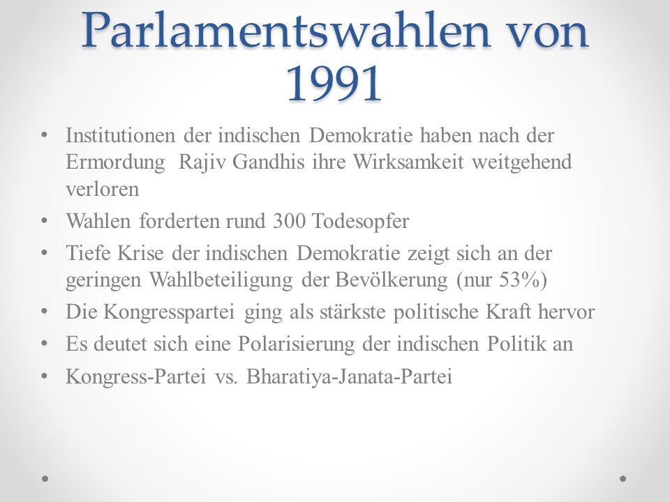 Parlamentswahlen von 1991 Institutionen der indischen Demokratie haben nach der Ermordung Rajiv Gandhis ihre Wirksamkeit weitgehend verloren Wahlen fo